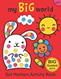 Dot Markers Activity Book: My BIG World Vol.1: Easy Guided BIG DOTS - Do a dot page a day - Gift For Kids Ages 1-3, 2-4…