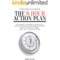 THE 8 HOUR ACTION PLAN: A school leader's playlist to prioritize implementation, save tons of time and get things done (English Edition)