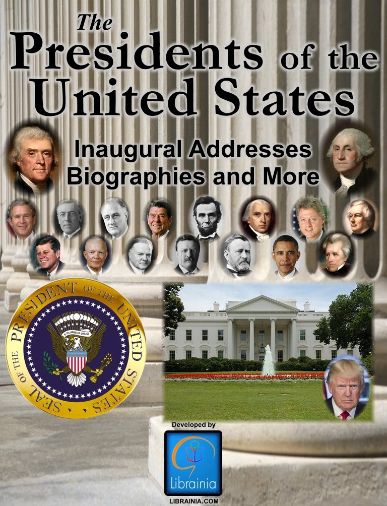 The Presidents Of The United States  Biographies Inaugural Addresses Key Dates Fully Illustrated And More   English Edition