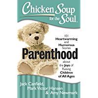 Chicken Soup for the Soul: Parenthood: 101 Heartwarming and Humorous Stories about the Joys of Raising Children of All Ages (English Edition)