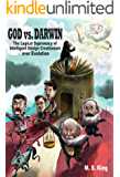 God vs. Darwin: The Logical Supremacy of Intelligent Design Creationism Over Evolution