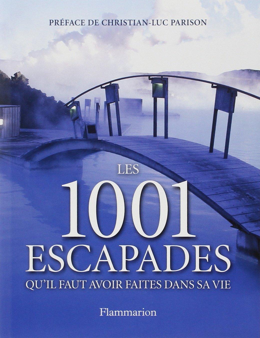 Amazon.fr - 1001 escapades qu'il faut avoir faites dans sa vie - Helen  Arnold, Christian-Luc Parison - Livres
