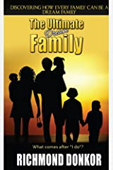 The Ultimate Dream Family: Every Family Can Be A Dream Family Kindle Edition