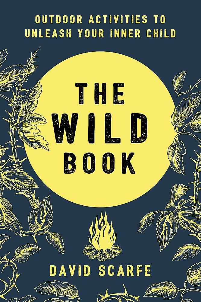 Download The Wild Book: Outdoor Activities to Unleash Your Inner Child pdf