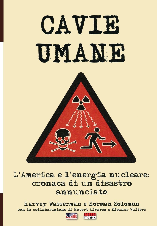 Download Cavie Umane: L'America e l'energia nucleare: Cronaca di un disastro annunciato (Storia) (Volume 31) (Italian Edition) PDF
