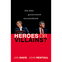 Heroes or Villains?: The Blair Government Reconsidered