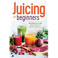 Juicing for Beginners: The Essential Guide to Juicing Recipes and Juicing for Weight...
