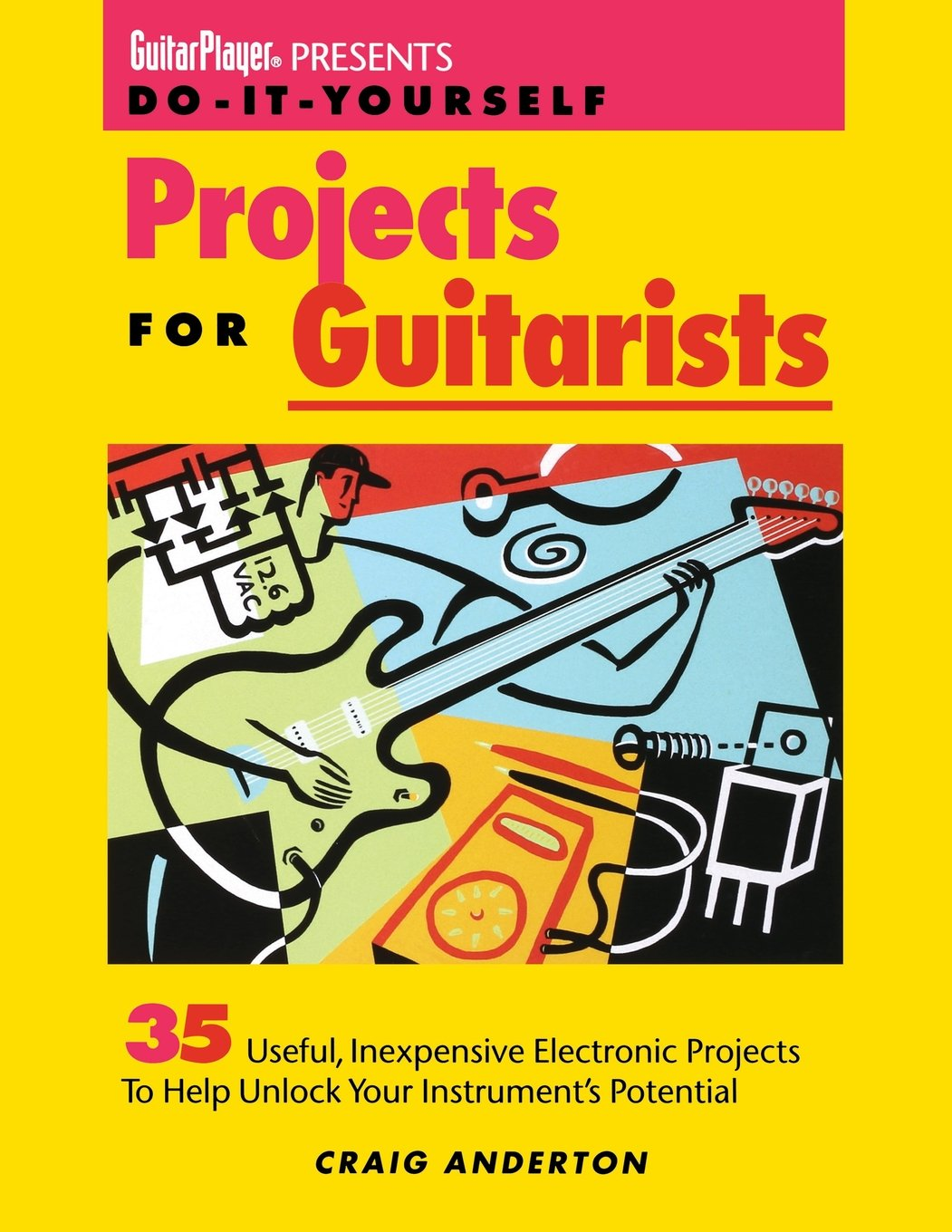 Guitar player presents do it yourself projects for guitarists craig guitar player presents do it yourself projects for guitarists craig anderton 9780879303594 books amazon solutioingenieria Images