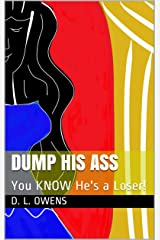 Dump His Ass: You KNOW He's a Loser! Kindle Edition