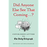 Did Anyone Else See That Coming.? (Unpublished Letters to The Daily Telegra Book 9)