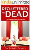 Decluttered and Dead: A LIly Sprayberry Realtor Cozy Mystery (The Lily Sprayberry Realtor Cozy Mystery Series)
