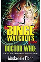 The Binge Watcher's Guide Doctor Who: A History of Doctor Who and the First Female Doctor Paperback