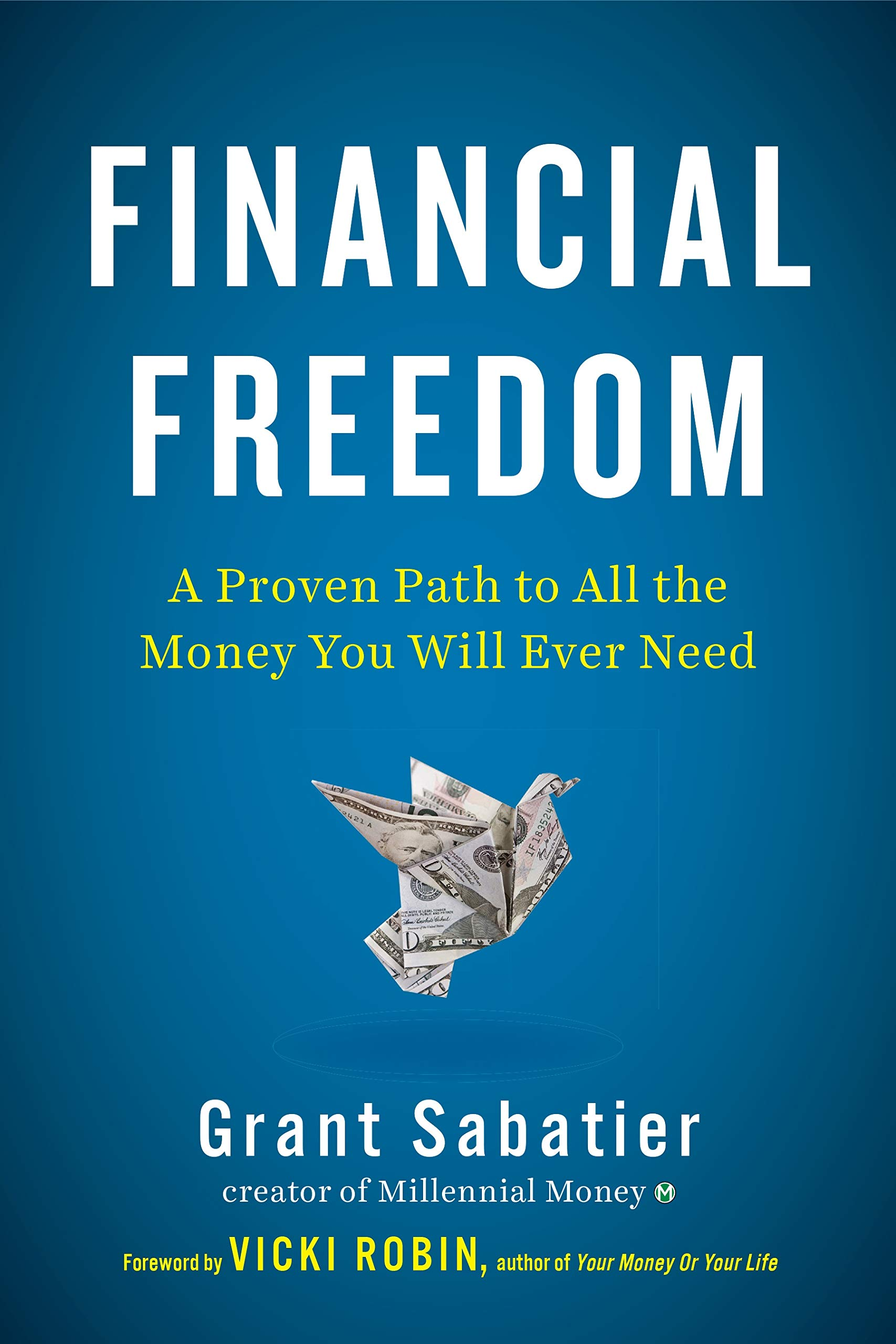 Financial Freedom: A Proven Path to All the Money You Will Ever Need: Grant  Sabatier, Vicki Robin: 9780525540885: Amazon.com: Books