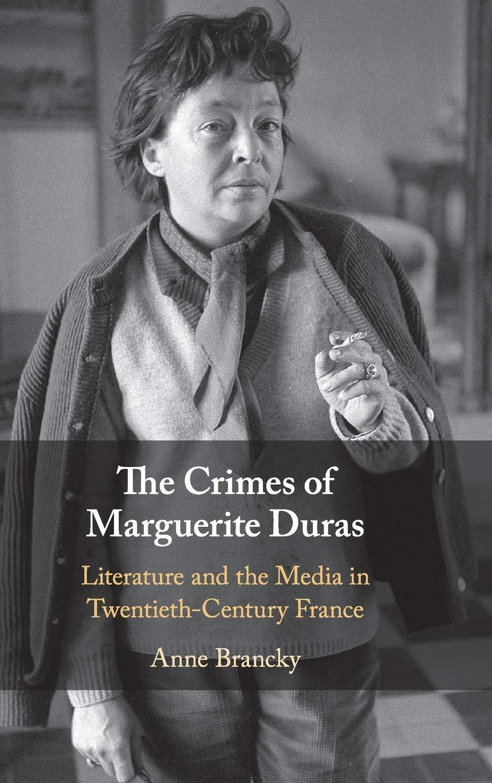 Amazon Com The Crimes Of Marguerite Duras Literature And The Media In Twentieth Century France 9781108490382 Brancky Anne Books