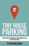 Tiny House Parking: How to Find Safe, Practical, and Affordable Land for Your Tiny House