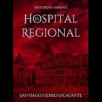 El Hospital Regional: Serie Misterio en Español (Spanish Edition)