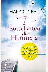 7 Botschaften des Himmels: Wie ich nach der Nahtoderfahrung mehr Lebensfreude fand (German Edition) Kindle Edition