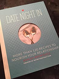 Date Night In: More than 120 Recipes to Nourish Your Relationship: Ashley Rodriguez