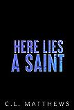 Here Lies a Saint: A Dark Bully Academy Romance