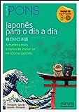 Japonês Para o Dia a Dia: a Maneira Mais Simples de Iniciar-Se no Idioma Japonês – Português - Japonês / Japonês - Português