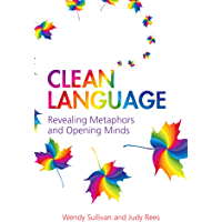 Clean Language: Revealing metaphors and opening minds (English Edition)