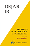 Dejar ir. El camino a la liberación (Spanish Edition)