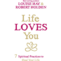 Life Loves You: 7 Spiritual Practices to Heal Your Life (English Edition)
