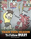 Train Your Dragon To Follow Rules: Teach Your Dragon To NOT Get Away With Rules. A Cute Children Story To Teach Kids To…