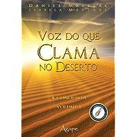 Voz do que Clama no Deserto. A Conquista - Volume 1
