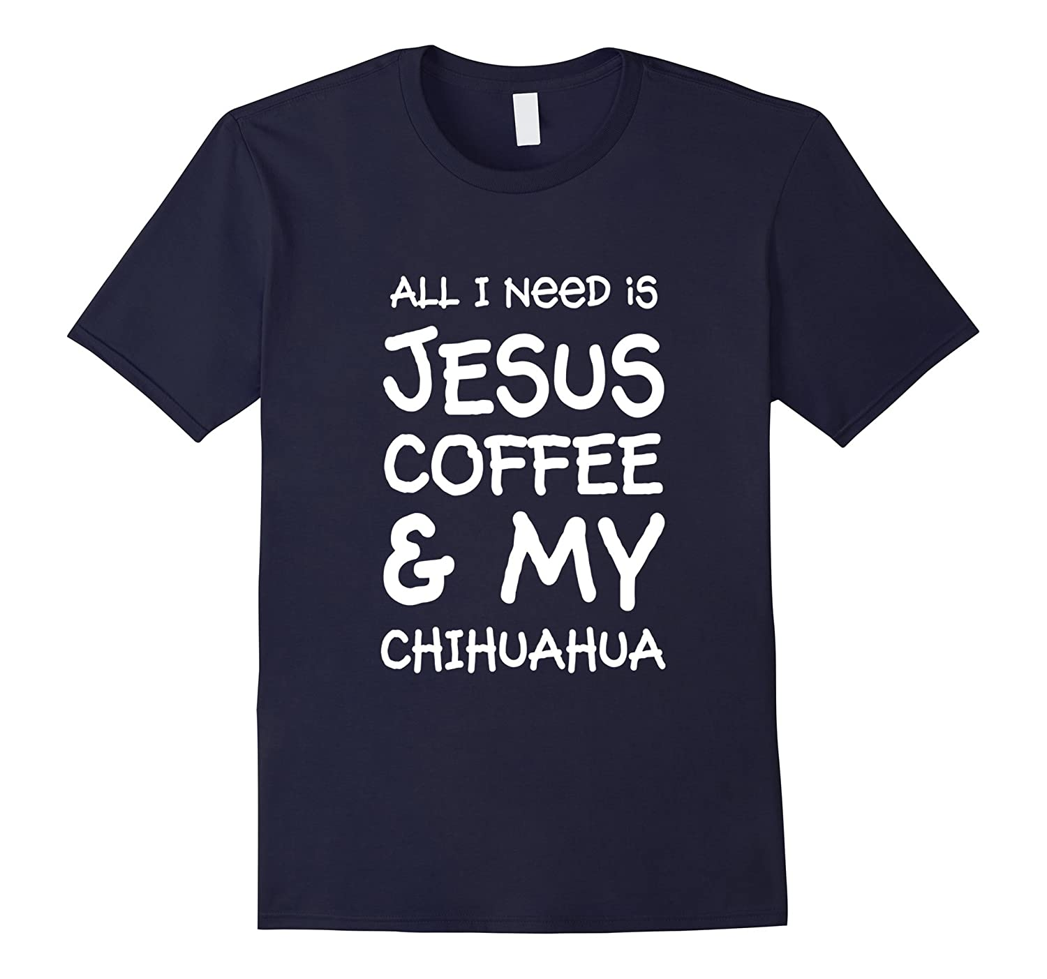 All I Need Is Jesus Coffee & My Chihuahua T-Shirt-BN
