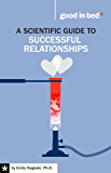 A Scientific Guide to Successful Relationships (A Good in Bed Guide)