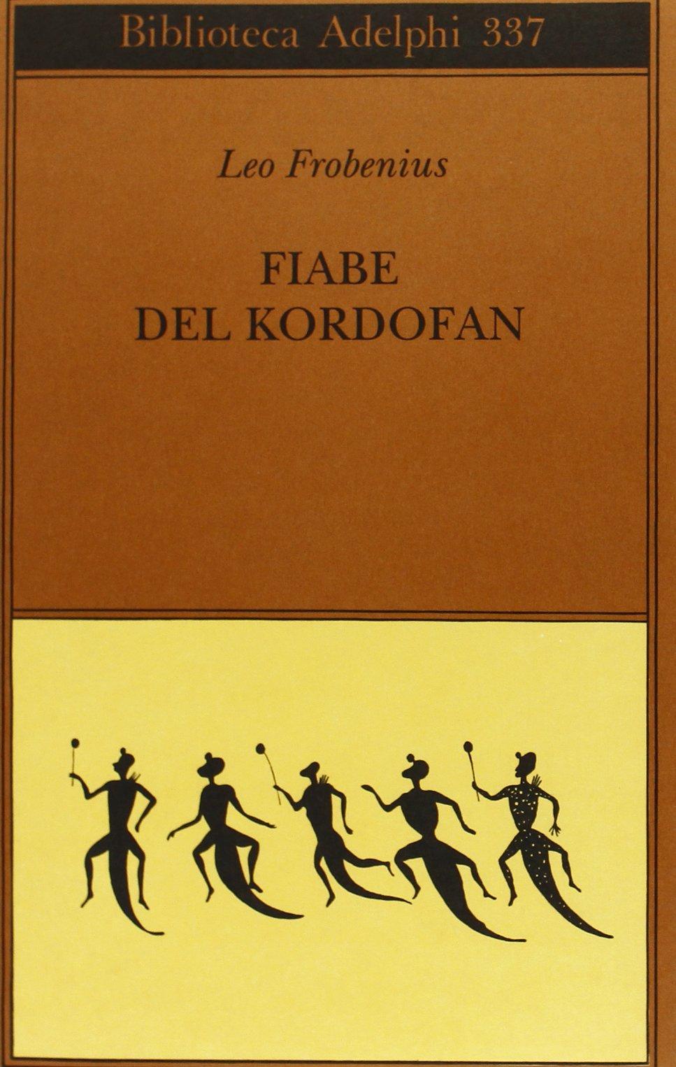 Fiabe del Kordofan Copertina flessibile – 7 mag 1997 Leo Frobenius U. Colla Adelphi 8845912744