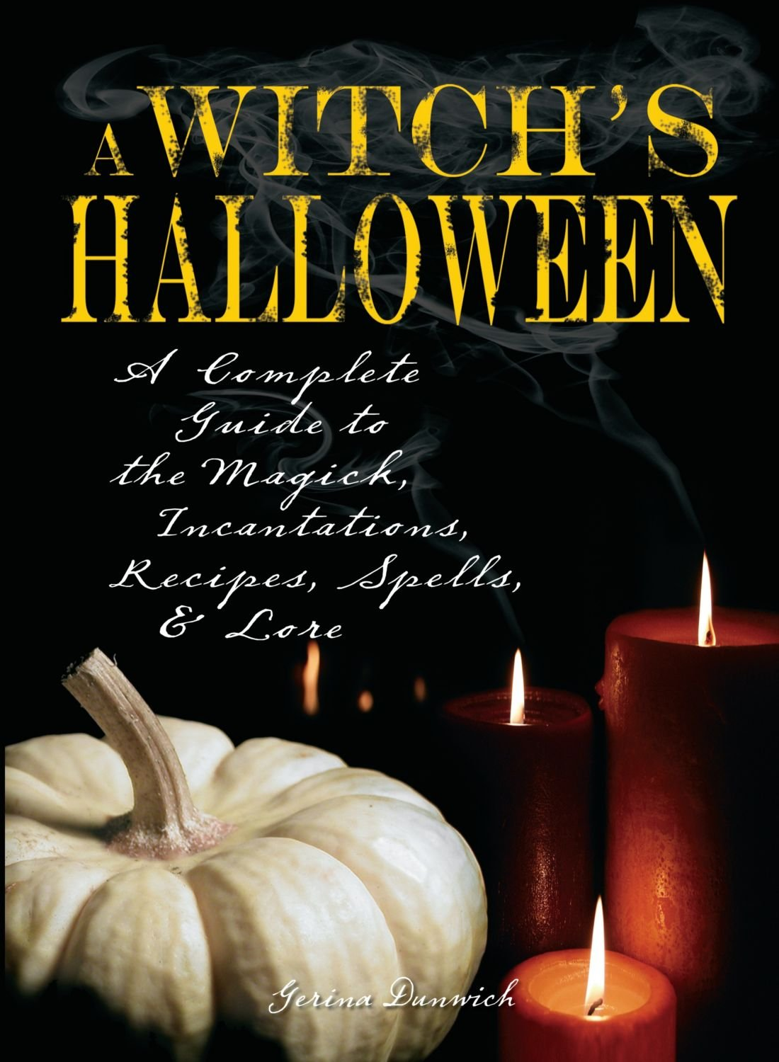 Witch's Halloween: A Complete Guide to the Magick, Incantations ...