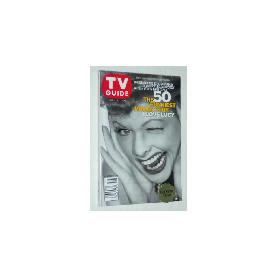 TV GUIDE   The 50 Funniest Moments of I LOVE LUCY (Lucille Ball Cover) One of Eight Collectors Covers   October 13 19, 2001