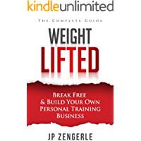 Weight Lifted: Break Free and Build Your Own Personal Training Business - The Complete Guide