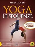 Yoga. Le sequenze. Ideare e praticare lezioni di yoga che trasformano