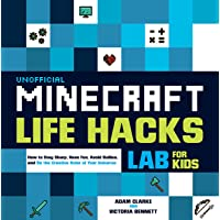 Unofficial Minecraft Life Hacks Lab for Kids: How to Stay Sharp, Have Fun, Avoid Bullies, and Be the Creative Ruler of…