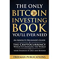 The Only Bitcoin Investing Book You'll Ever Need: An Absolute Beginner's Guide to the Cryptocurrency Which Is Changing…