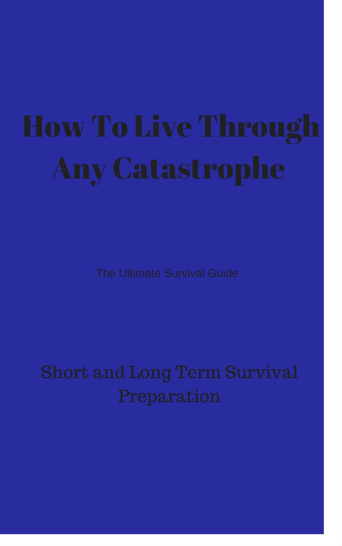 (How To Live Through Any Catastrophe Short and Long Term Survival Preparation The Ultimate Survival Guide (Online Course) [Online Code])