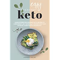 Easy Everyday Keto: Learn interesting and easy keto recipes, to eat tastefully,...
