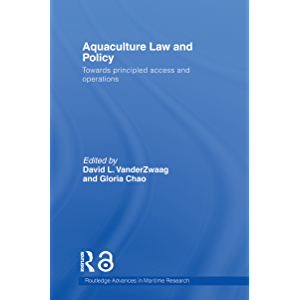 Aquaculture Law and Policy: Towards principled access and operations (Routledge Advances in Maritime Research Book 13)