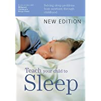 Teach Your Child to Sleep: Sleep solutions from birth through childhood