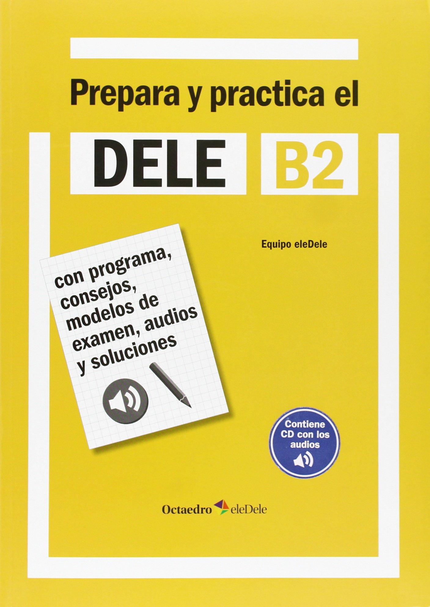 Download Prepara y practica el DELE B2: Con programa, consejos, modelos de examen, audios y soluciones pdf epub