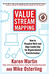 Value Stream Mapping: How to Visualize Work and Align Leadership for Organizational Transformation Kindle Edition