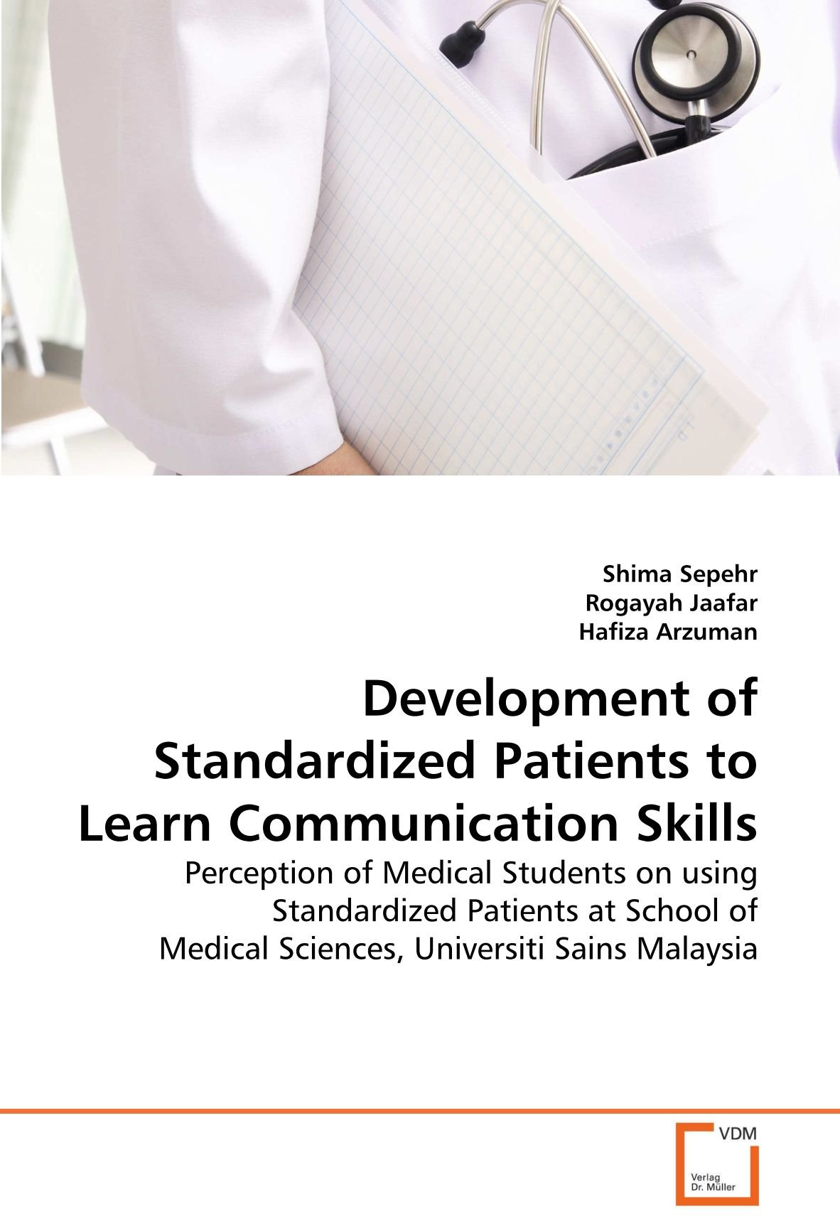 Read Online Development of Standardized Patients to Learn Communication Skills: Perception of Medical Students on using Standardized Patients at School of Medical Sciences, Universiti Sains Malaysia ebook