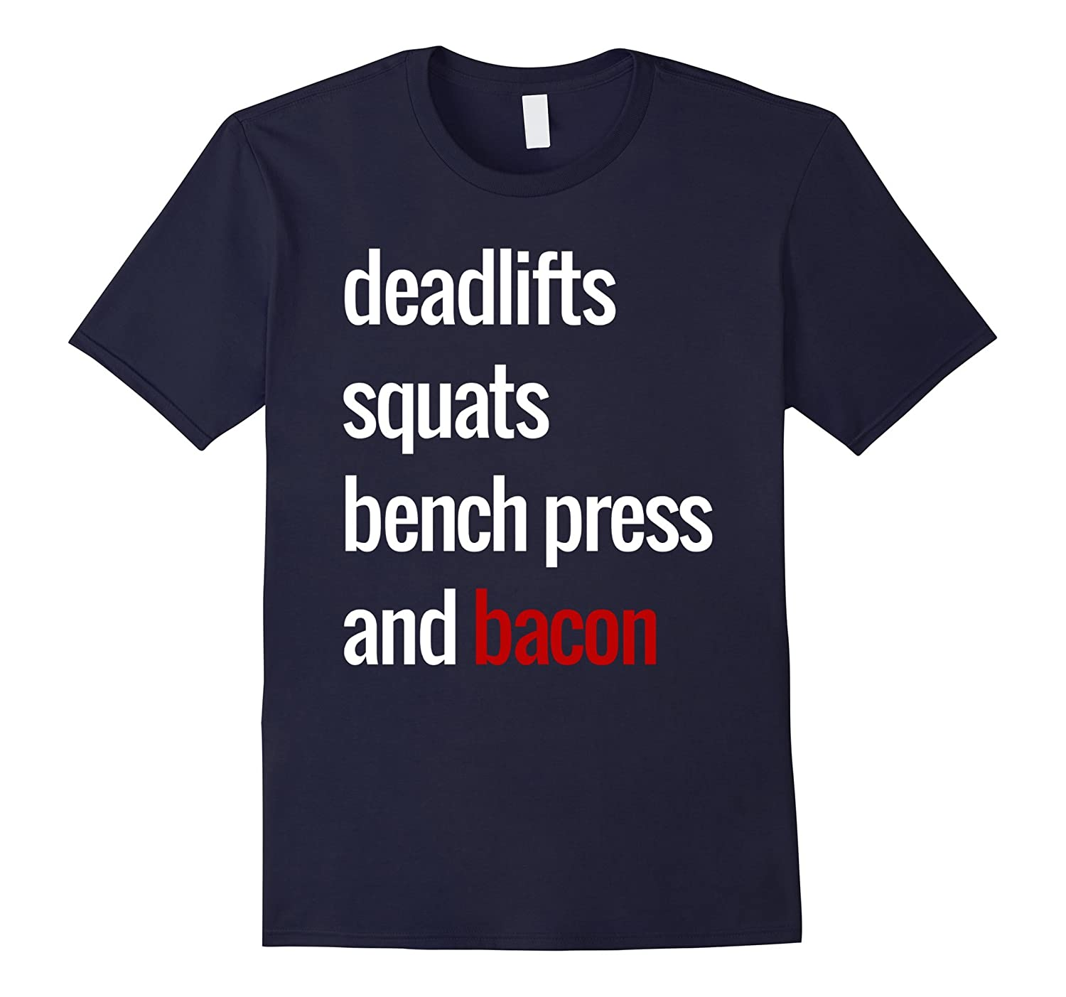 Deadlifts Squats Bench Press & Bacon T-Shirt-T-Shirt