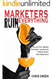 Marketers Ruin Everything - Plus Five More Things I Learned From Gary Vaynerchuk