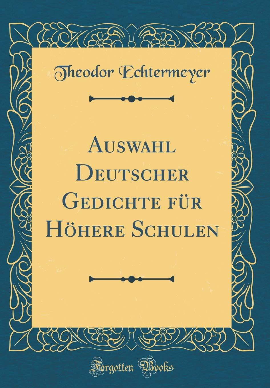 Auswahl Deutscher Gedichte für Höhere Schulen (Classic Reprint)