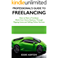 Professional's Guide to Freelancing: How to Start a Freelance Work from Home Business Through Flipping Items and Selling Online Services