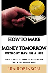 How To Make Money Tomorrow (Without Having A Job) (Better Business Builder Series Book 1) Kindle Edition
